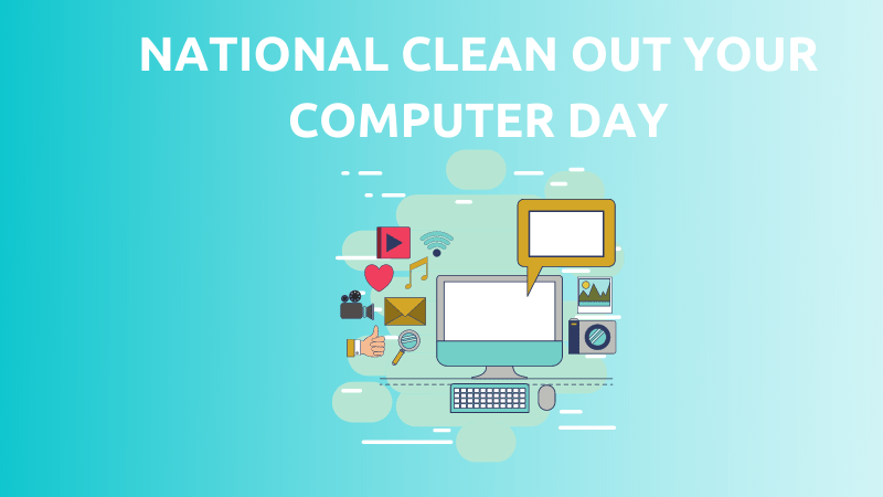 It's the national #CleanOutYourComputerDay